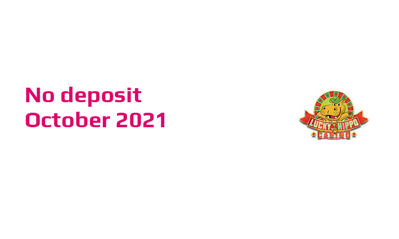 Latest no deposit bonus from Lucky Hippo, today 25th of October 2021